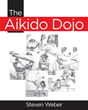 "Author Steven Weber's new book ""The Aikido Dojo"" is a detailed and engaging guide to understanding the Japanese martial art and its emphasis on practical self-defense"