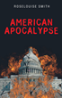 "Author Roselouise Smith's New Book ""American Apocalypse"" Is a Detailed Analysis of Current Political Discourse and the Rise of the Religious Right in the United States"