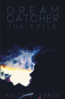 "Author Kylie R. Trask's new book ""Dream Catcher: The Exile"" is a riveting tale set in a netherworld where a shunned half-blood embarks on a solitary quest for redemption"