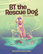 "Author Erin Eldaye's new book ""BT the Rescue Dog"" is charming story celebrating the of giving a home and family to a homeless or abandoned dog"
