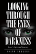 "Joann Sellers's newly released ""Looking Through the Eyes of Darkness"" tells of the author's stirring moments of pain, triumph, and purpose in God"