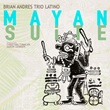 "Drummer Brian Andres Debuts New Trio Latino Project on ""Mayan Suite,"" Set for May 15 Release by Bacalao Records"