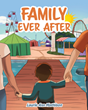 "Author Laurie Ann Mathison's New Book ""Family Ever After"" Is a Candid and Insightful Work for Children Experiencing the Upheaval of Divorce."