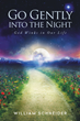 "William Schneider's newly released ""Go Gently into the Night: God Winks in Our Life"" unfolds a poignant testament of love, compassion, courage, and integrity"