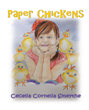 "Cecelia Cornelia Smeythe's newly released ""Paper Chickens"" is a lovely tale about a little girl with a vivid imagination that inspires her creativity and fun"