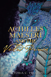 "Author Victoria C. Preston's new book ""Achilles Maestri and the Veiled Prince"" is a spellbinding and timeless work of fantasy fiction"