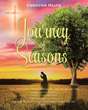 "Christine Heath's newly released ""Journey of Seasons"" gives a mind-clearing motivation of faith, hope, and grace amidst the seemingly unending hurts of life"