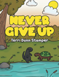 "Author Terri Dunn Stamper's new book ""Never Give Up"" is a charming children's story with an important lesson about determination and perseverance"