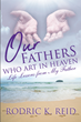 "Rodric K. Reid's newly released ""Our FatherS Who Art in Heaven: Life Lessons from My Father"" is a profound source of life lessons from a father's unconditional love"