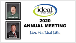 Ideal Credit Union held its 94th Annual Meeting virtually via webinar on April 28, 2020, attracting a record attendance of 448 members and guests, who participated from the safety of their homes.