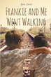 "Author Joe Just's new book ""Frankie and Me Went Walking"" is a beautifully written reflection on the formative adventures of two young boys in the postwar years."