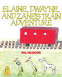 "Author Bill Meadows's new book ""Elaine, Dwayne, and Zane's Train Adventure"" is a wonderfully silly rhyming tale with an engaging cast of characters for young readers"