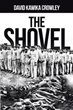 "Author David Kawika Crowley's New Book ""The Shovel"" Is an Evocative Tale of Devotion and Loss, Horror and Survival for Two Young Lovers in a Nazi Concentration Camp"