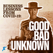 Business Lessons from COVID-19: The Good, the Bad, and the Unknown