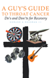 "Newly released ""A Guy's Guide to Throat Cancer: Do's and Don'ts for Recovery"" is an interesting perspective tracing one man's battle with cancer"
