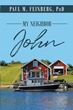 "Paul M. Feinberg, PhD's newly released ""My Neighbor John"" is a brilliant key to understanding the Scriptures' truths within this complex narrative"
