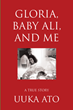 "Author Uuka Ato's new book ""Gloria, Baby Ali, and Me: A True Story"" is a candid memoir of a brief yet meaningful relationship he had with the mother of his son"