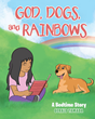 "Gerald Tamada's newly released ""God, Dogs, and Rainbows"" enchantingly shares a little girl's lesson on faith from her grandfather through a story of dogs and rainbows"
