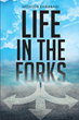 "Mohsen Khabbari's newly released ""Life in the Forks"" is a comprehensive account that aids individuals in understanding their life's purpose through faith and willpower"