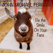 "Singer Songwriter John Michael Ferrari wants to ""Be the Smile on Your Face"""