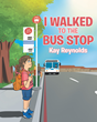 "Author Kay Reynolds's New Book ""I Walked to the Bus Stop"" Is a Charming Counting Story Capturing the Simple Pleasures of a Visit to Grandma's House"