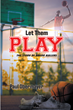 "Author Paul Obermayer's new book ""Let Them Play: The Story of Round Ballers"" is an inspiring story of kindness, hope, and the power of sports to bridge all divides"