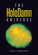"Author Larry Lieberman's new book ""The HoloDamn Universe"" is an inspirational story about the commercial aspects of art and creativity in the business world"