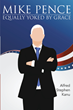 "Alfred Stephen Kanu's newly released ""Mike Pence: Equally Yoked by Grace"" shares the riveting journey and ethics of Mike Pence, USA's current vice president"