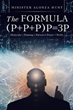 "Minister Alonza Hunt's newly released ""The Formula (P+P+P)P=3P"" unravels a brilliant key to spiritual clarity and understanding"