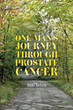 "Budd Nielsen's newly released ""One Man's Journey Through Prostate Cancer"" retells the author's journey through cancer that brought faith and insight into his life"