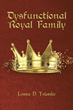"Lonnie D. Tolander's newly released ""Dysfunctional Royal Family"" holds a profound reminder to properly look over one's heart, mind, soul, and spirituality"