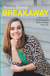 "Monica Dvorak's newly released ""Breakaway"" courses the willing hearts into achieving a wonderful and positive change in life"