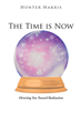"Author Hunter Harris's new book ""The Time Is Now: Directing You toward Realization"" is an inspiring work and the first step in a personal journey toward awareness."