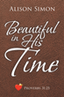 "Alison Simon's Newly Released ""Beautiful in His Time"" Breathes Beautiful Verses that Express Faith, Love, Adversities, and Successes"