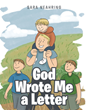 "Sara Neahring's Newly Released ""God Wrote Me a Letter"" Is a Heartwarming Tome that Shares the Love of God to His Beloved Children"