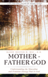 "Randy Doster M. Msc., D.D.'s Newly Released ""Mother - Father God"" Gives a Clearer Knowledge of the Balance of the Divine Masculine and Feminine Energies"
