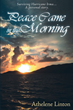 "Athelene Linton's newly released ""Peace Came in the Morning"" is a moving testimony about unity and perseverance in the face of devastating tribulations of life"