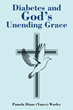 "Pamela Diane (Vance) Worley's newly released ""Diabetes and God's Unending Grace"" is a profound tale of a woman whose life was led by God's strength and grace"