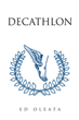 "Author Ed Oleata's newly released ""Decathlon"" is a riveting insider's story about the agonies, ecstasies, and nitty-gritty details of competing in an Olympic decathlon"