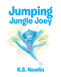 "K.S. Newlin's newly released ""Jumping Jungle Joey"" is an inspiring tale of joyful creatures that love to be active and have fun"