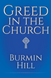 "Burmin Hill's Newly Released ""Greed in the Church"" Is a Thought-Provoking Read that Unveils the Prevailing Greed and Misguidance Within the Church"