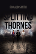 "Author Ronald Smith's New Book ""Splitting Thornes"" Is a Riveting Tale of Love, Betrayal, and Revenge in the Family of a Mysterious Woman Caught in a Web of Deceit"