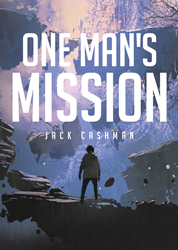 "Author Jack Cashman's new book ""One Man's Mission"" is a compelling work of political fiction grounded in deeply researched statistical data on American economic life"