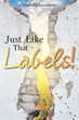 "Author Carmalita Fortenberry's new release ""Just Like That - Labels!"" is the captivating tale of one woman's journey to find grace, forgiveness, and a sense of purpose"
