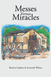 "Bernice Stephen & Jeremiah Wilson's newly released ""Messes Versus Miracles"" is a touching read filled with insights and perspectives about God, faith, and inspiration."