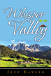 "Jeff Kayser's newly released ""Whisper Valley"" is a profound testimony of how God's love carries one's life throughout whatever the world gives"