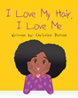 "Author Christine Bolton's new book ""I Love My Hair, I Love Me"" is a charming and empowering story celebrating self-acceptance and confidence for young children"