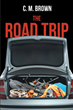 "Author C.M. Brown's new book ""The Road Trip"" is a gripping and potent tale of vulnerability and vengeance for four young friends on a weekend getaway"