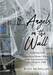 "Betsy McMillan's new book ""Angels on the Wall (witnessing it all)"" is an autobiographical account of her experiences as an ICU Secretary in the mid-1980's"