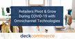 Successful Retailers Pivot & Grow During COVID-19 with Support of Omnichannel Technologies